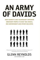 An Army of Davids: How Markets and Technology Empower Ordinary People to Beat Big Media, Big Governm